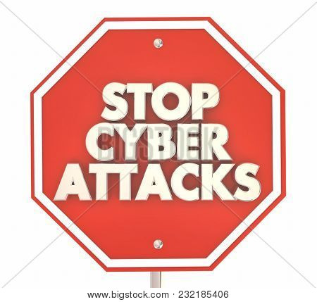 Stop Cyber Attack Sign Hacks Threats 3d Illustration