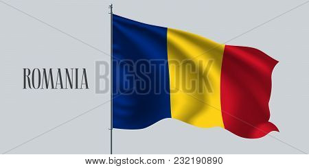 Romania Waving Flag On Flagpole Vector Illustration. Red Blue Yellow Stripes Of Romanian Wavy Realis