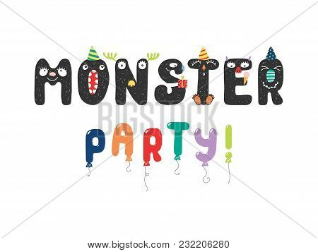 Hand Drawn Cute Funny Monster Party Quote With Letters With Faces In Party Hats, Balloon Letters. Is