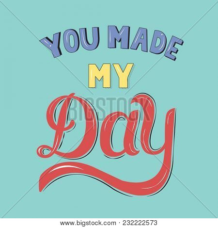 You made my day handdrawn motivational illustration