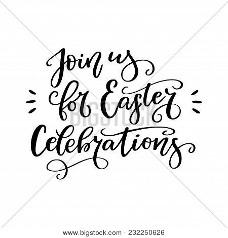Brush Lettering Composition Of Join Us For Easter Celebrations. Handwritten Calligraphy Design. Prin
