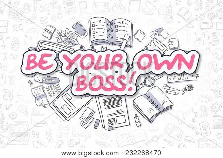 Doodle Illustration Of Be Your Own Boss, Surrounded By Stationery. Business Concept For Web Banners,