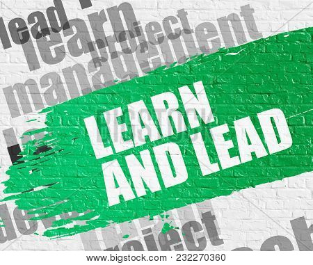 Education Service Concept: Learn And Lead. Green Inscription On The White Brickwall. Learn And Lead