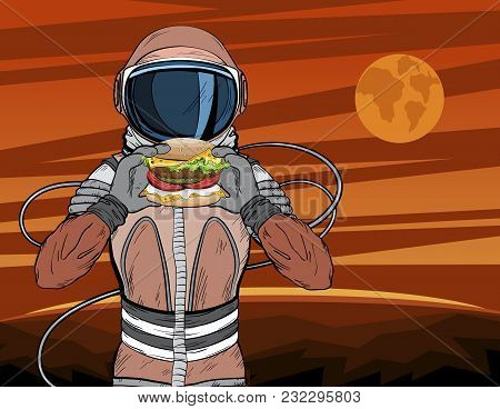 Astronaut With Fast Food Hamburger In Pop Art Style. Cosmonaut On Mars Planet Surface Eating Cheeseb