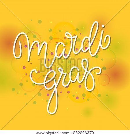 Vector Poster With Lettering And Confetti. Mardi Gras Carnival Background.