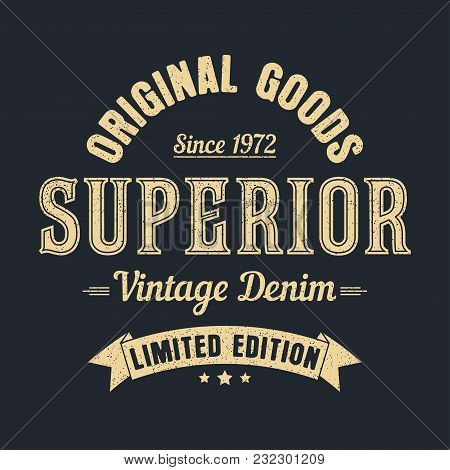 Superior Denim, Original Goods Graphic For T-shirt. Vintage Clothes Design With Grunge. Authentic Ap