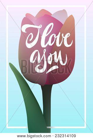 I Love You Lettering With Flower Illustration. Brush Pen Modern Text Inscription In Frame, Tulip Flo