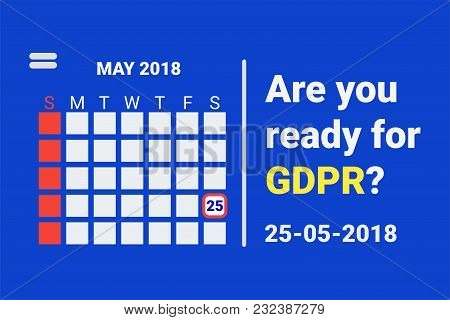 Gdpr - General Data Protection. Text: Are You Ready For Gdpr. Calendar With Reminder. Vector Illustr