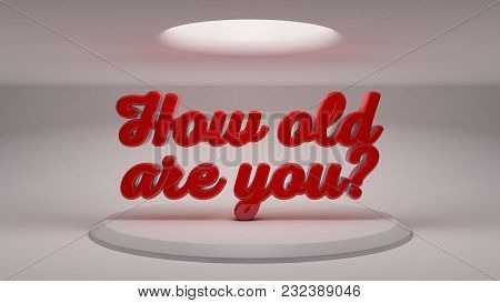 How Old Are You Made Of Big 3d Red Letters. 3d Rendering