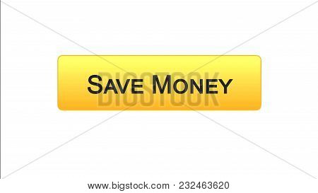 Save Money Web Interface Button Orange Color, Online Banking Service, Deposit, Stock Footage