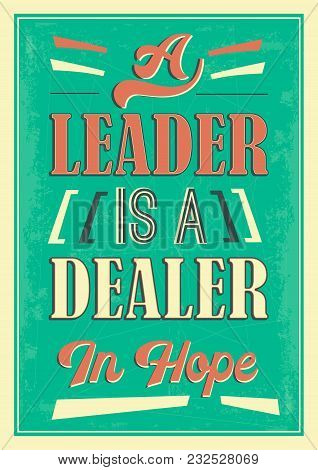 A Leader Is A Dealer In Hope Quote. Motivational Words, Perfect Inspiration From A Text Or Speech In