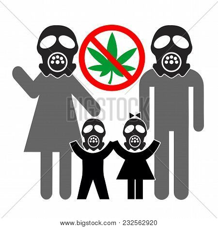 Opposing Legal Cannabis. Family With Gasmasks Against The Legalization Of Weed For Health Reasons, D