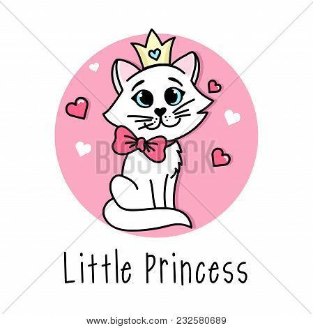 Little Princess Vector Poster With Cute Cat With Bow And Crown. Handdrawn Card For Child. Little Pri