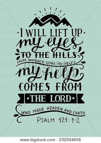 Hand Lettering I Will Lift Up My Eyes To The Hills From Whence Come My Help With Three Mountains . B