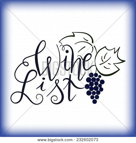 Hand Drawn Lettering Wine List With Grapes. Vector. Hand Lettering. Wine List Logo. Design Element F