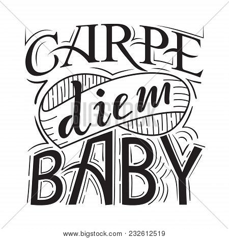Carpe Diem. Lat. Seize The Day . Quote. Hand Drawn Print With Hand Lettering.