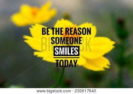 Motivational And Inspirational Quotes - Be The Reason Someone Smiles Today. With Blurred Styled Back