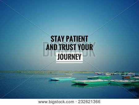 Motivational And Inspirational Quotes - Stay Patient And Trust Your Journey. With Vintage Styled Bac