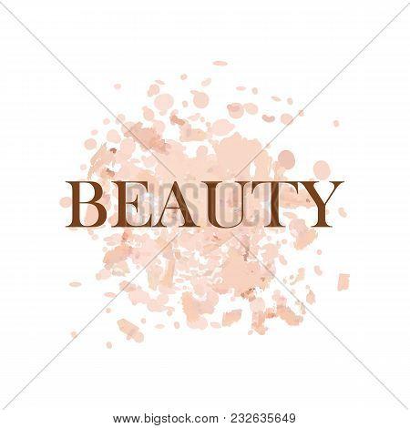 Beauty Inscription Logo, Beauty Salon Logo Design Template. Beauty On Background Crumbly Powder, Rou
