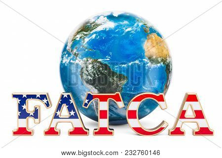Fatca, Foreign Account Tax Compliance Act Concept. 3d Rendering