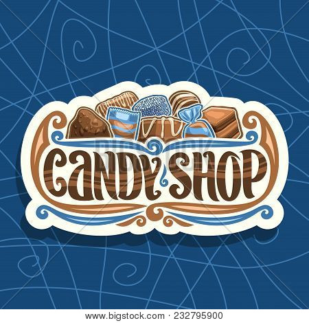 Vector Logo For Candy Shop, Cut Paper Signage With Pile Of Swiss Praline, Belgian Bonbon, Sweet Dark