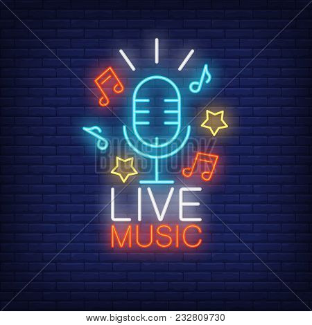 Live Music Neon Sign. Microphone, Stars And Music Notes On Brick Wall Background. Night Bright Adver
