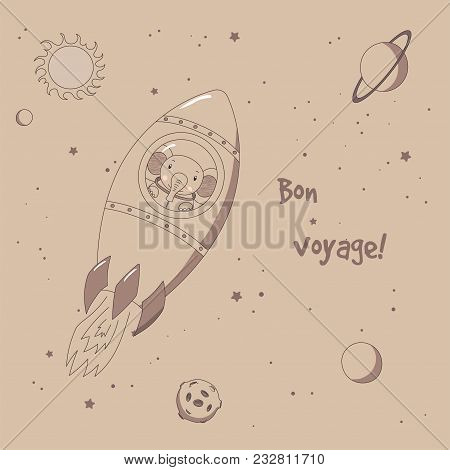 Hand Drawn Vector Illustration Of A Cute Funny Elephant Astronaut Flying In A Rocket In Outer Space,