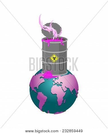 Chemical Waste Barrel And Earth. Pollution Of Planet. Nuclear Waste. Cask Of Poison. Pollution Of En