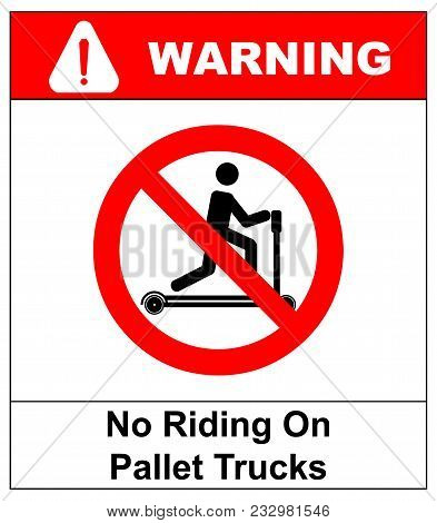 Riding On Pallet Trucks Is Forbidden Symbol. Occupational Safety And Health Signs. Do Not Ride On Tr