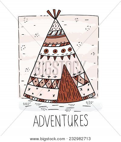 Hand Drawn Vector Illustration With Tee Pee Wigwam, North American Indian Teepee.