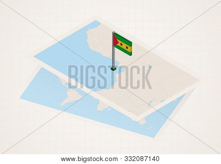 Sao Tome And Principe Selected On Map With Isometric Flag Of Sao Tome And Principe. Vector Paper Map