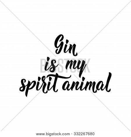 Gin Is My Spirit Animal. Lettering. Inspirational And Funny Quotes. Can Be Used For Prints Bags, T-s