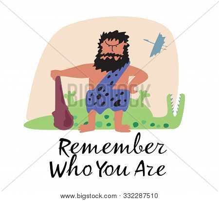 Cute Illustration Of A Primitive Brutal Man Winner And Phrase Remember Who You Are. Ironic Vector Gr