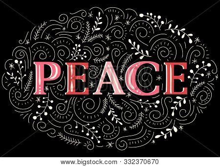 Peace Hand-drawn Lettering With Naive Doodle Swirls, Winter Holiday Foliage On Black Background. Chr