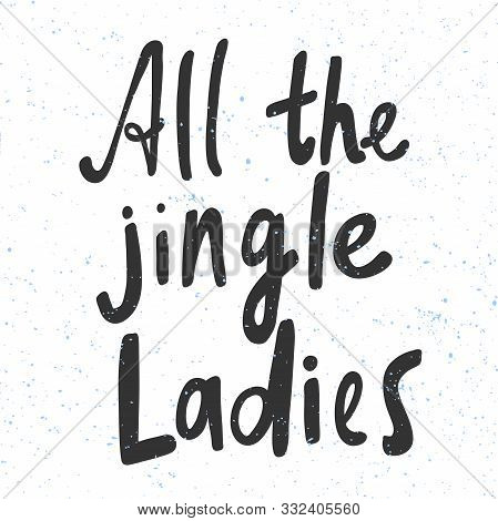All The Jingle Ladies. Merry Christmas And Happy New Year. Season Winter Vector Hand Drawn Illustrat