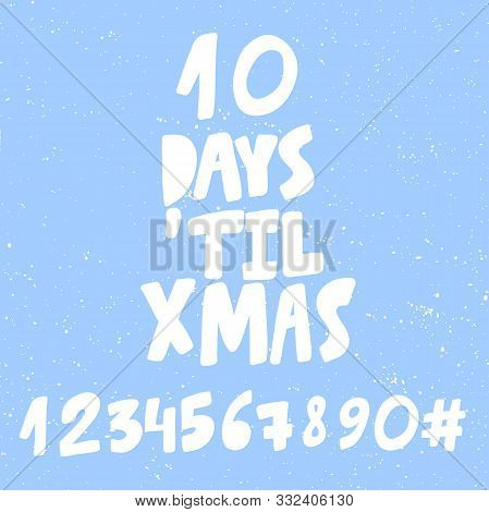 10 Days Until Xmas. Numbers Set. Merry Christmas And Happy New Year. Season Winter Vector Hand Drawn