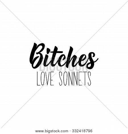 Bitches Love Sonnets. Lettering. Inspirational And Funny Quotes. Can Be Used For Prints Bags, T-shir