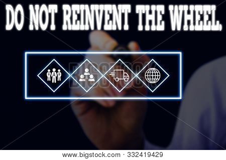 Word writing text Do Not Reinvent The Wheel. Business concept for stop duplicating a basic method previously done Picture photo system network scheme modern technology smart device. poster