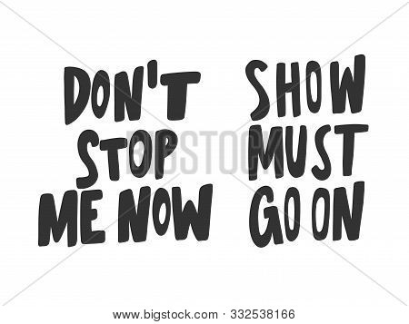 Do Not Stop Me Now, Show Must Go On. Vector Hand Drawn Illustration Collection Set With Cartoon Lett