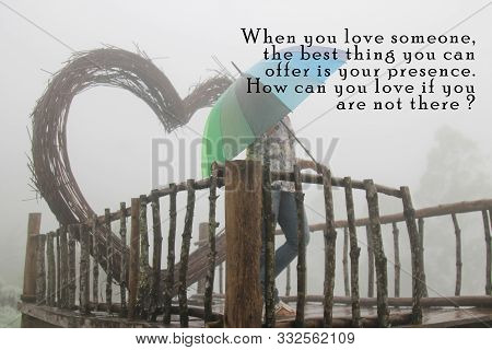Inspirational Quote - When You Love Someone, The Best Thing You Can Offer Is Your Presence. How Can