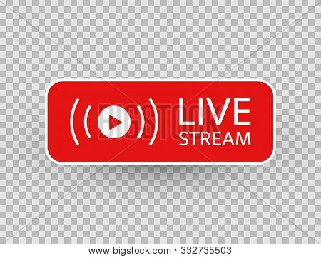 Live Stream Icon. Live Streaming, Video, News Symbol On Transparent Background. Social Media Templat