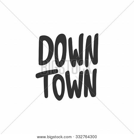 Down Town. Sticker For Social Media Content. Vector Hand Drawn Illustration Design.