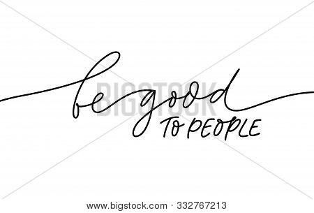 Be Good To People Monochrome Lettering. Handdrawn Phrase Isolated Vector Calligraphy. Volunteer Orga