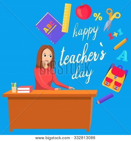 Capture Happy Teacher Day. Smiling Woman Sitting At Table. Inscription And School Stationery Like Ba