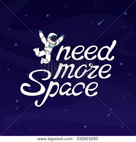 I Need More Space. Astronaut In Outer Space With Slogan Lettering And Starry Sky Vector Motivation C