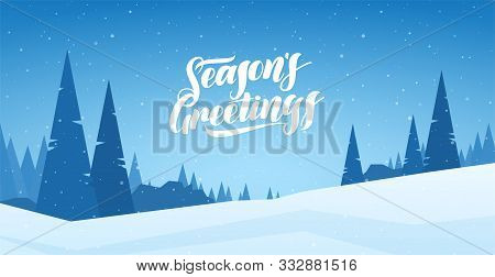 Blue Winter Snowy Landscape With Hand Lettering Of Seasons Greetings And Pines. Merry Christmas And