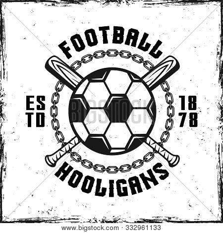 Football Hooligans Vintage Emblem With Soccer Ball And Two Crossed Bats Vector Illustration