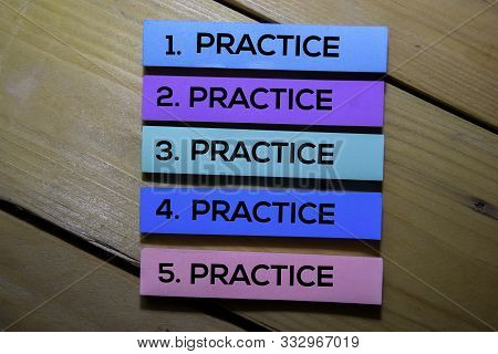Practice. Practice. Practice. Practice. Practice Text On Sticky Notes Isolated On The Tables