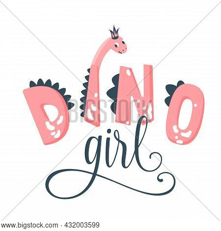 Dino Girl Vector Illustration. Hand Drawn Pink Text Slogan With Cute Dinosaur Head Isolated On White