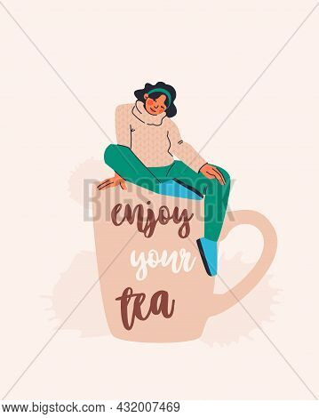 Postcard With Text Enjoy Your Tea. Cute Young Woman In Sweater Sitting On Giant Cup Of Tea. Vector T